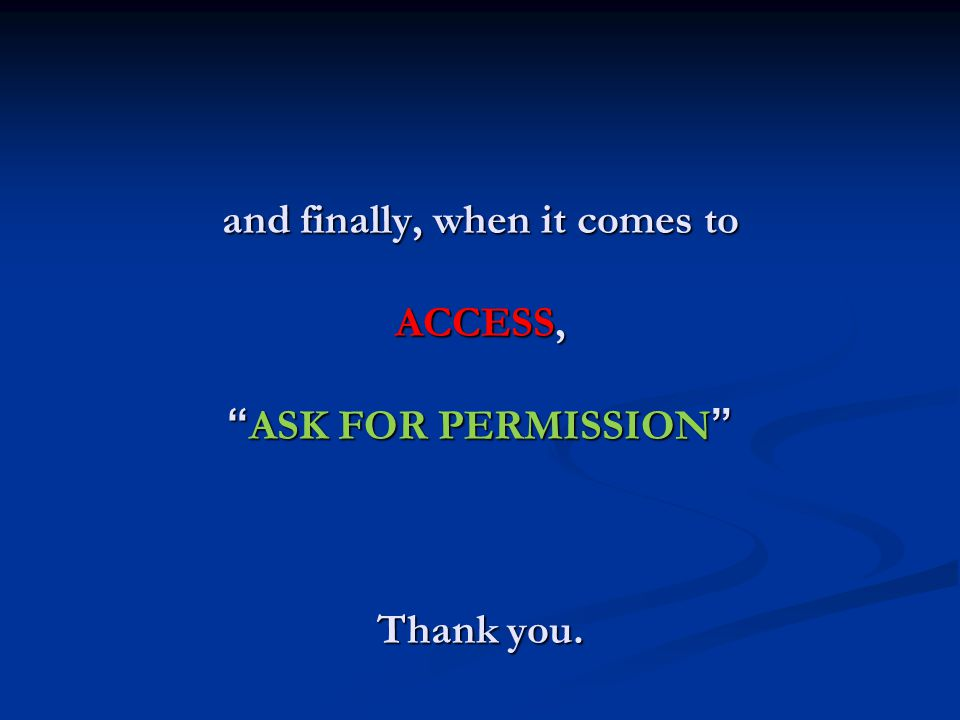 """and finally, when it comes to ACCESS, """"ASK FOR PERMISSION"""" Thank you."""