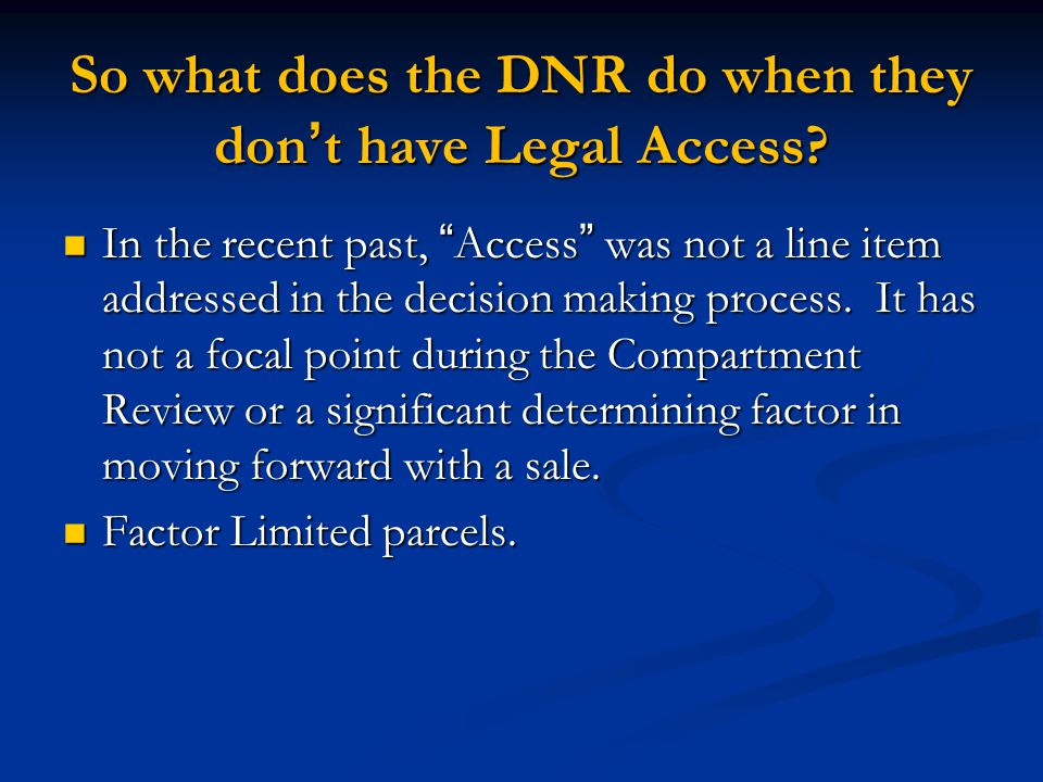 """So what does the DNR do when they don't have Legal Access? In the recent past, """"Access"""" was not a line item addressed in the decision making process."""
