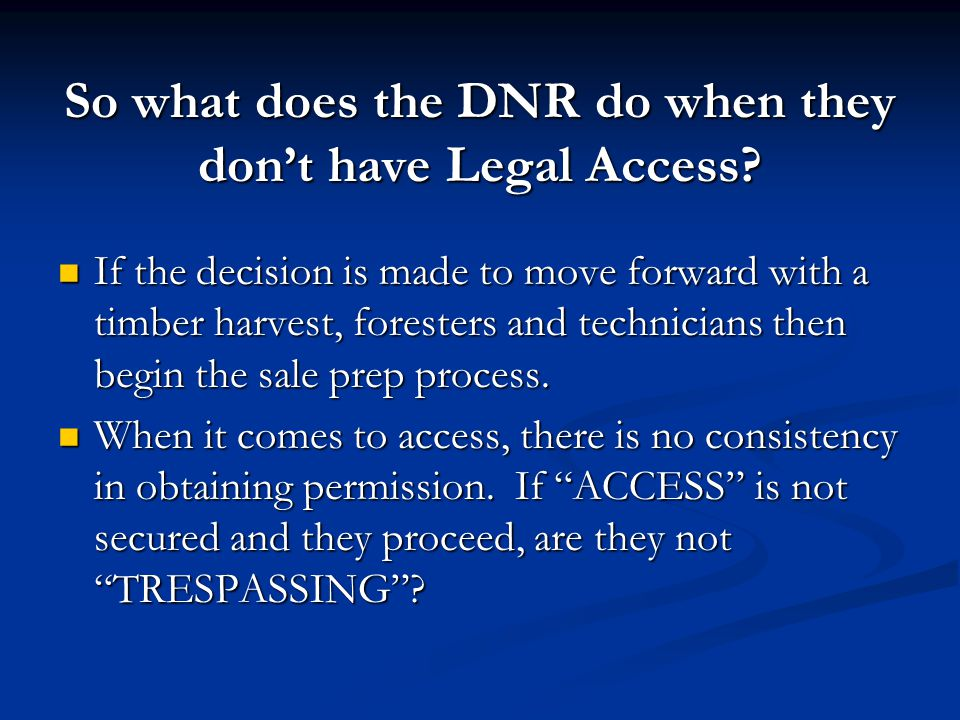 So what does the DNR do when they don't have Legal Access? If the decision is made to move forward with a timber harvest, foresters and technicians th