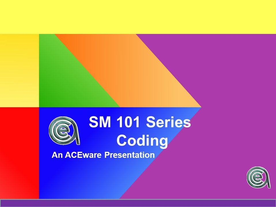 SM 101 Series Coding An ACEware Presentation