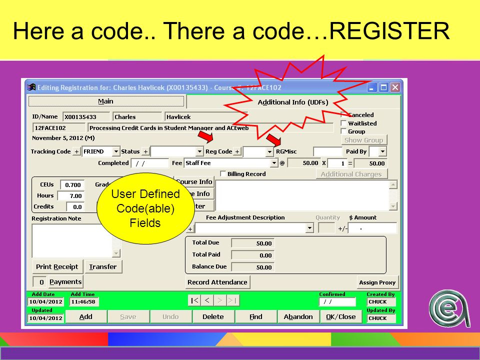 Here a code.. There a code…REGISTER User Defined Code(able) Fields