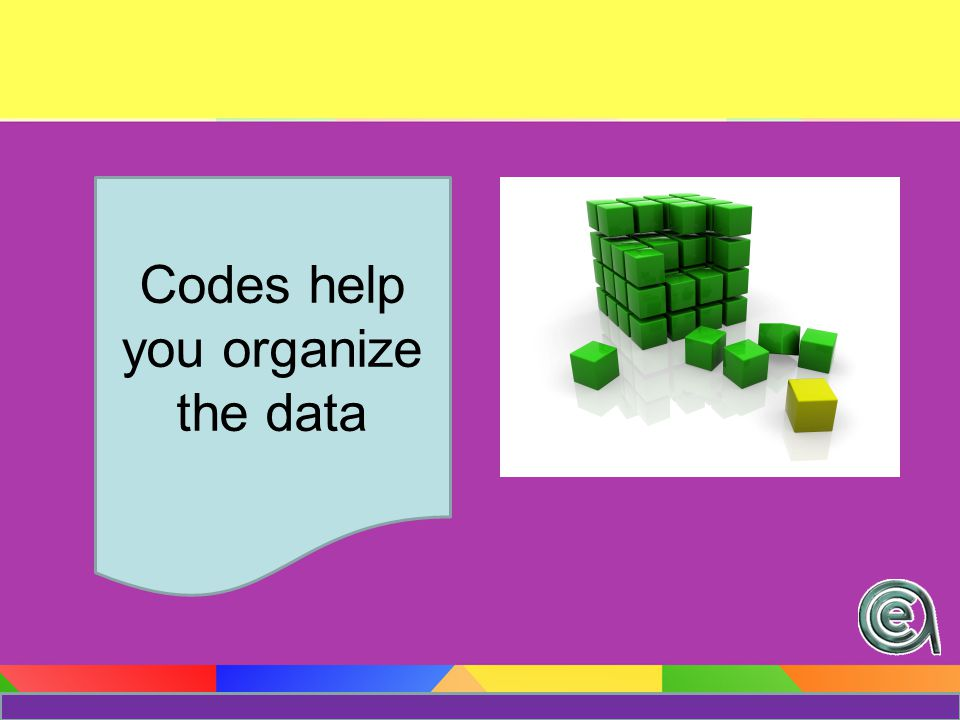 Codes help you organize the data