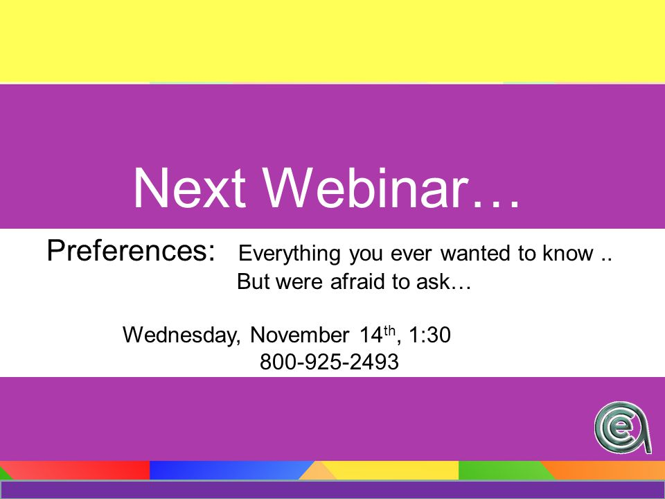 Next Webinar… Preferences: Everything you ever wanted to know..