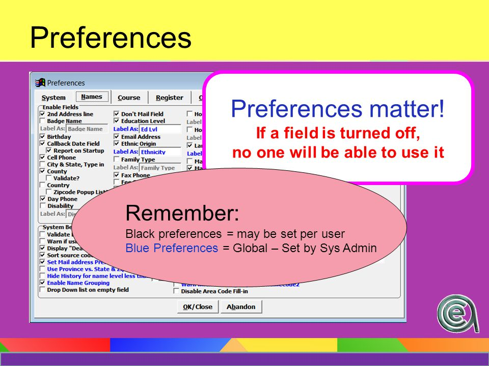 Preferences Preferences matter! If a field is turned off, no one will be able to use it Remember: Black preferences = may be set per user Blue Prefere