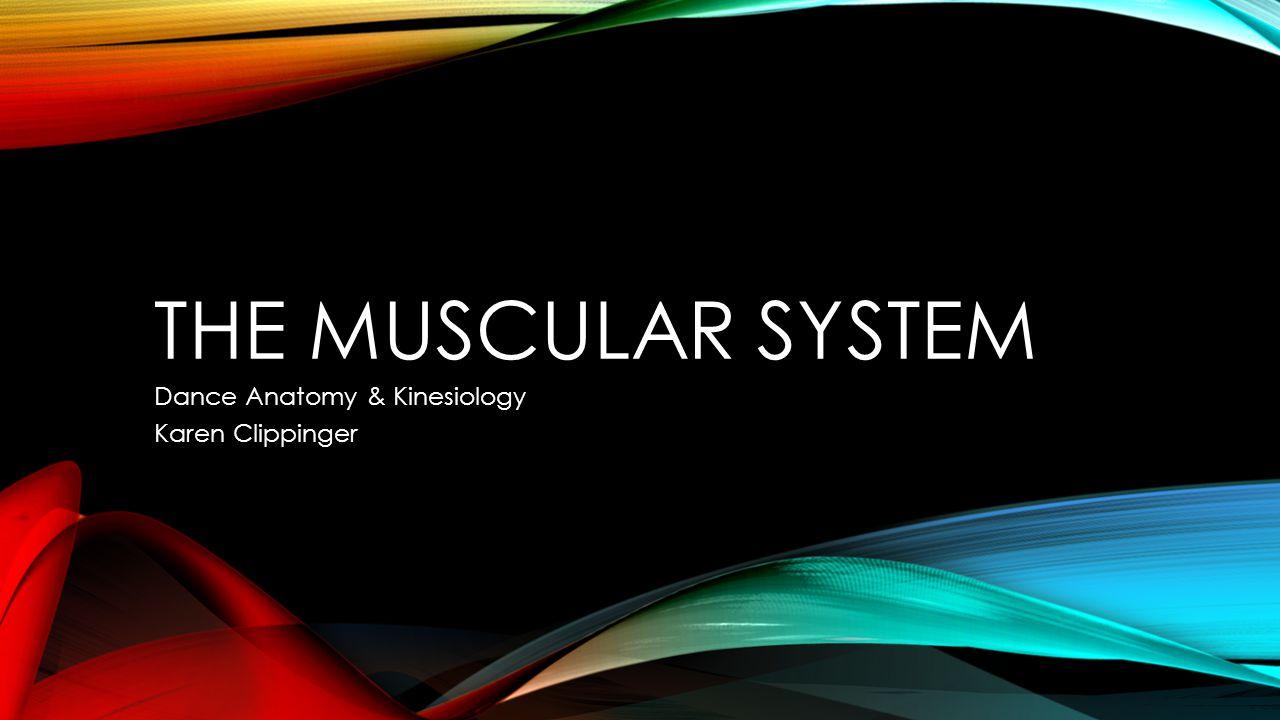 THE MUSCULAR SYSTEM Dance Anatomy & Kinesiology Karen Clippinger