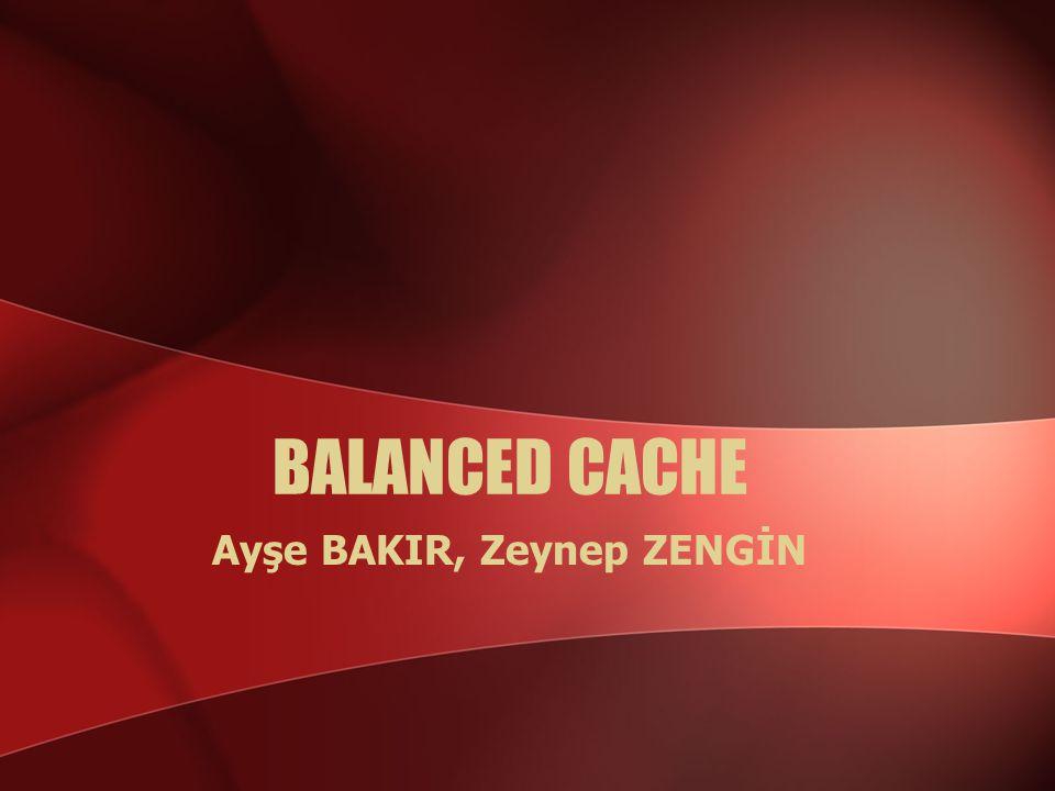 BALANCED CACHE Ayşe BAKIR, Zeynep ZENGİN