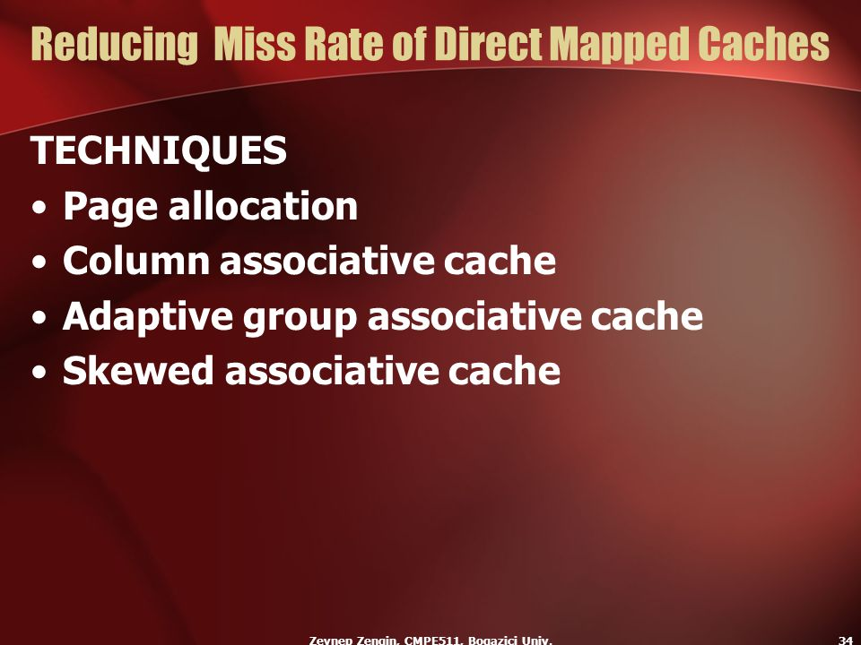 Zeynep Zengin, CMPE511, Bogazici Univ.34 Reducing Miss Rate of Direct Mapped Caches TECHNIQUES Page allocation Column associative cache Adaptive group