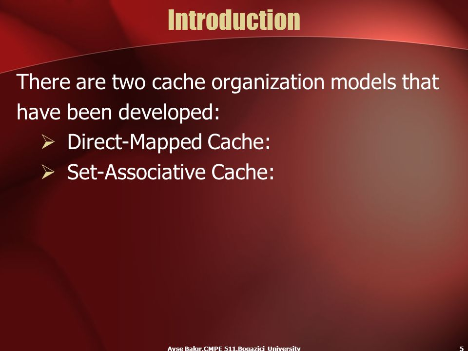 Ayse Bakır,CMPE 511,Bogazici University5 Introduction There are two cache organization models that have been developed:  Direct-Mapped Cache:  Set-A