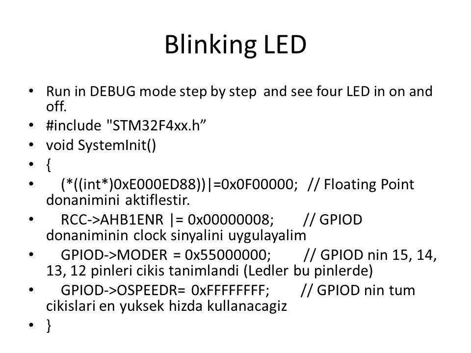 int main() { while(1) { GPIOD->ODR= 0x0000F000; // Ledler yansin GPIOD->ODR= 0x00000000; // Ledler sonsun }