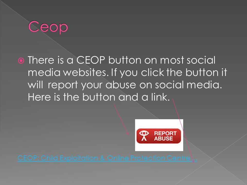  There is a CEOP button on most social media websites.