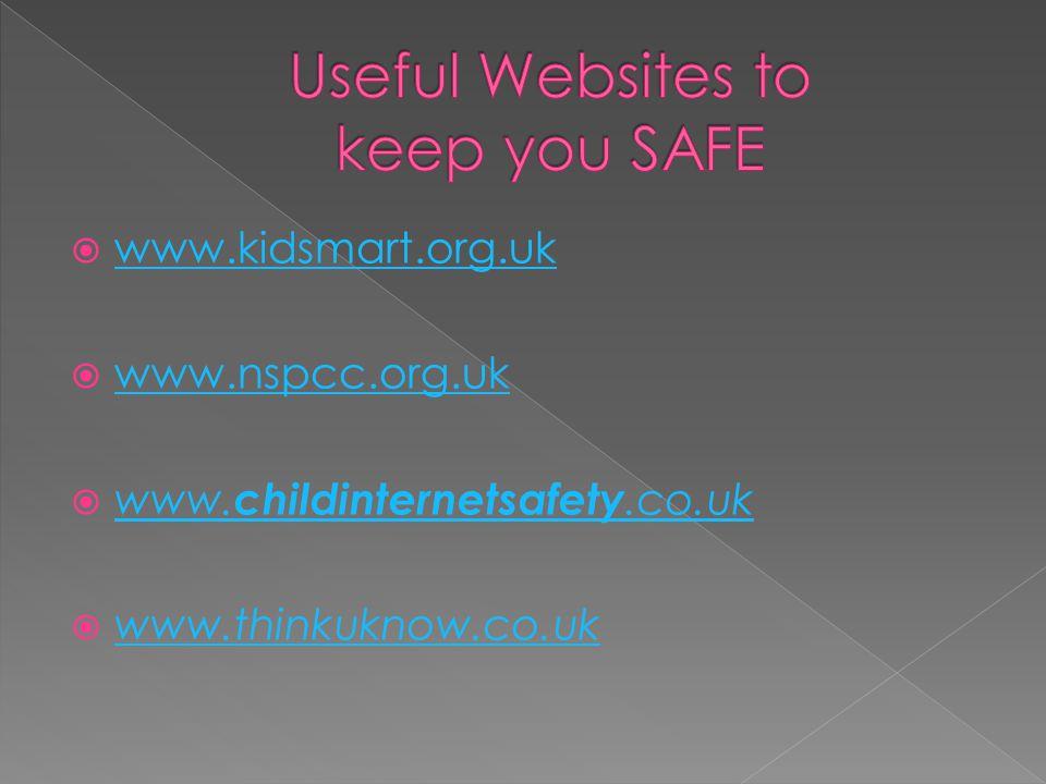  www.kidsmart.org.uk www.kidsmart.org.uk  www.nspcc.org.uk www.nspcc.org.uk  www.