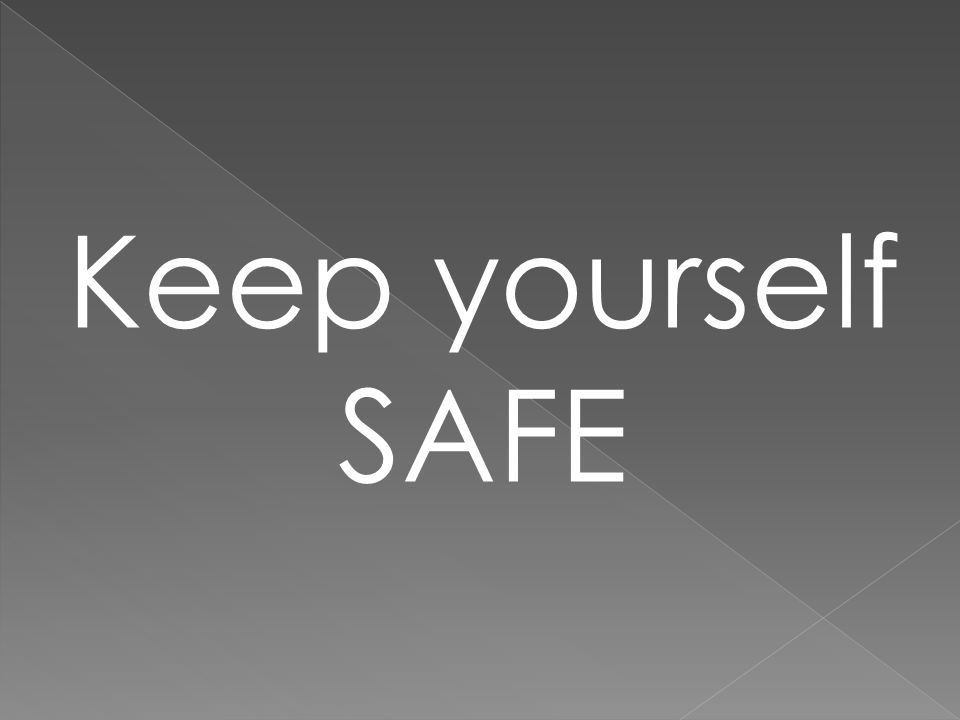Keep yourself SAFE