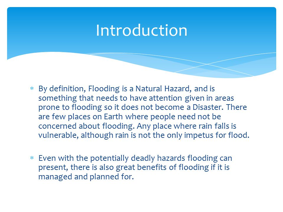  By definition, Flooding is a Natural Hazard, and is something that needs to have attention given in areas prone to flooding so it does not become a Disaster.