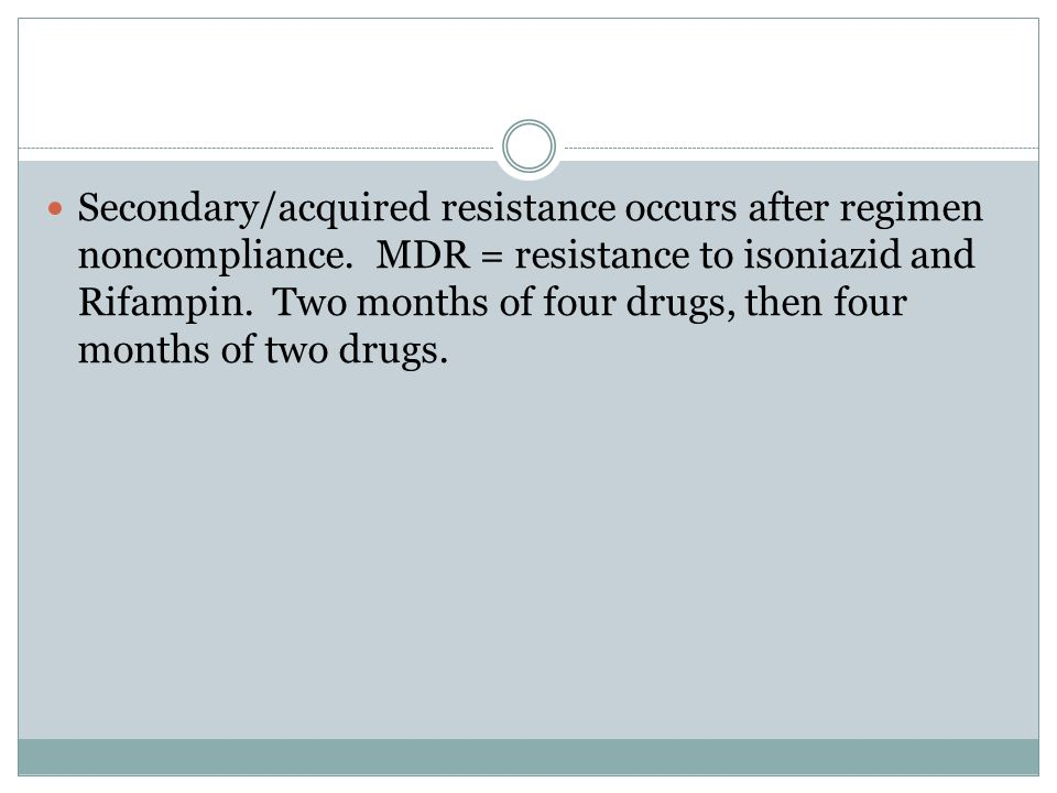Secondary/acquired resistance occurs after regimen noncompliance.