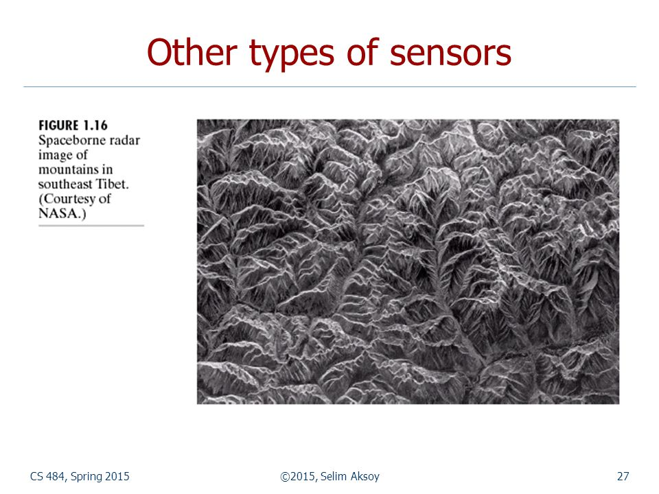 CS 484, Spring 2015©2015, Selim Aksoy27 Other types of sensors