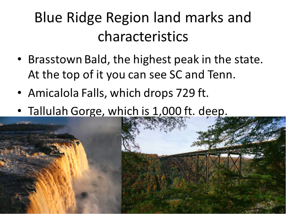 Blue Ridge Region land marks and characteristics Brasstown Bald, the highest peak in the state. At the top of it you can see SC and Tenn. Amicalola Fa