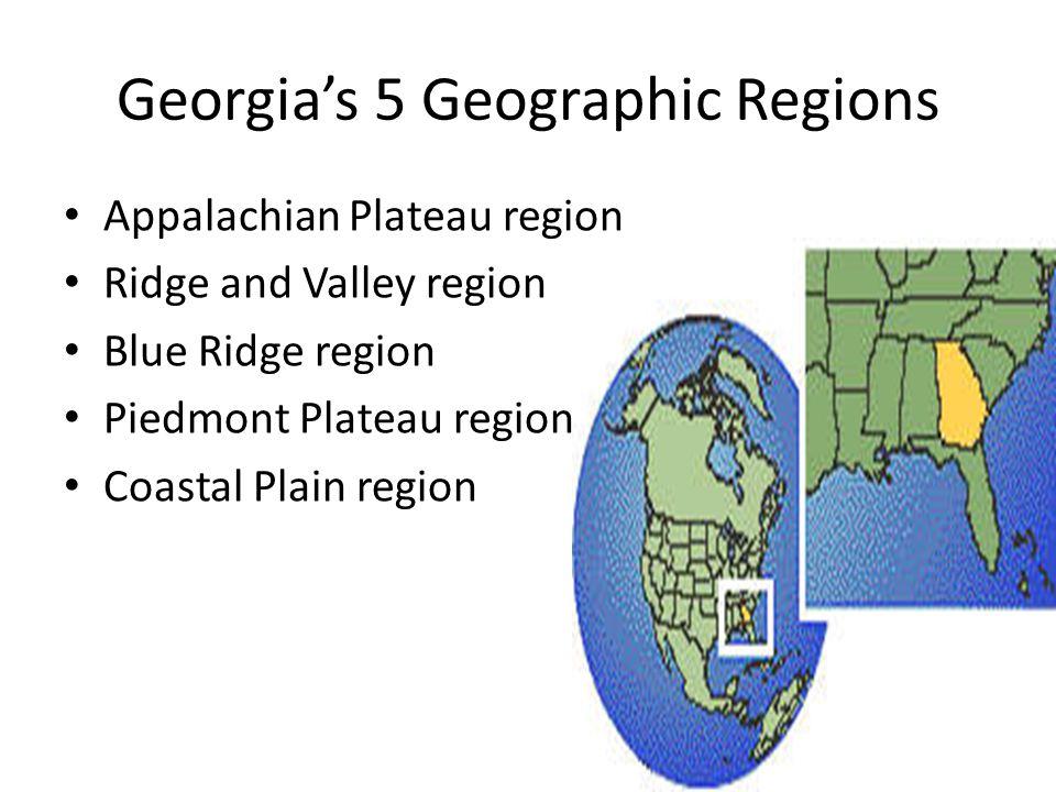 Georgia's 5 Geographic Regions Appalachian Plateau region Ridge and Valley region Blue Ridge region Piedmont Plateau region Coastal Plain region
