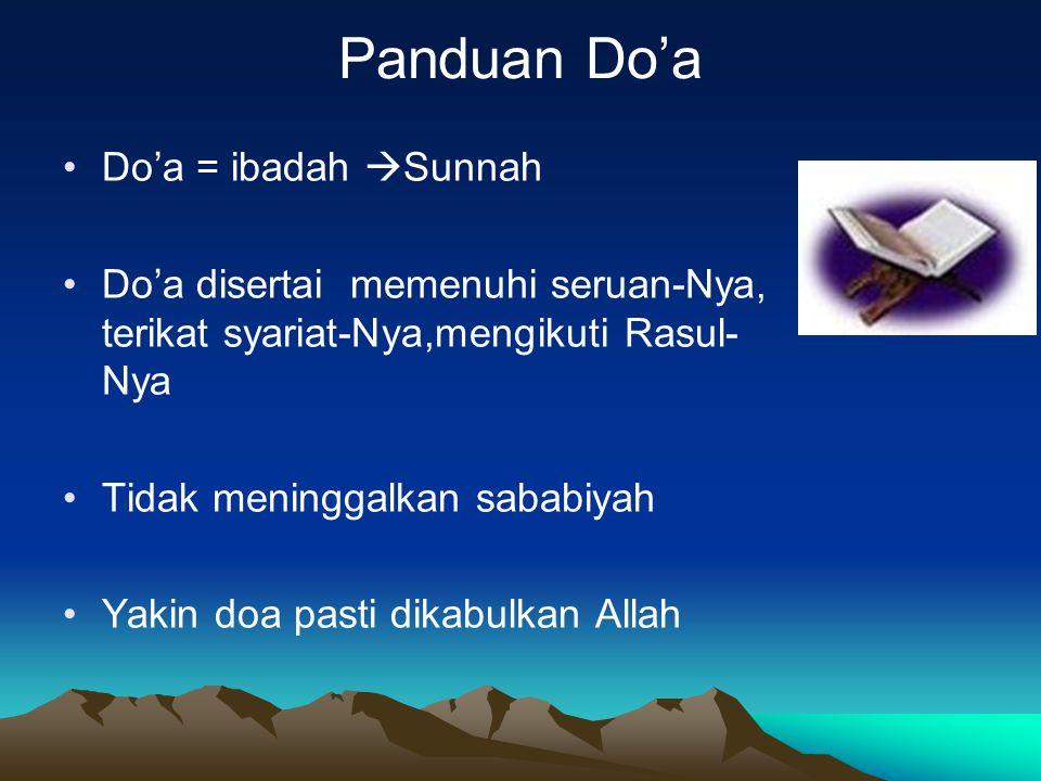 Panduan Do'a Do'a = ibadah  Sunnah Do'a disertai memenuhi seruan-Nya, terikat syariat-Nya,mengikuti Rasul- Nya Tidak meninggalkan sababiyah Yakin doa pasti dikabulkan Allah