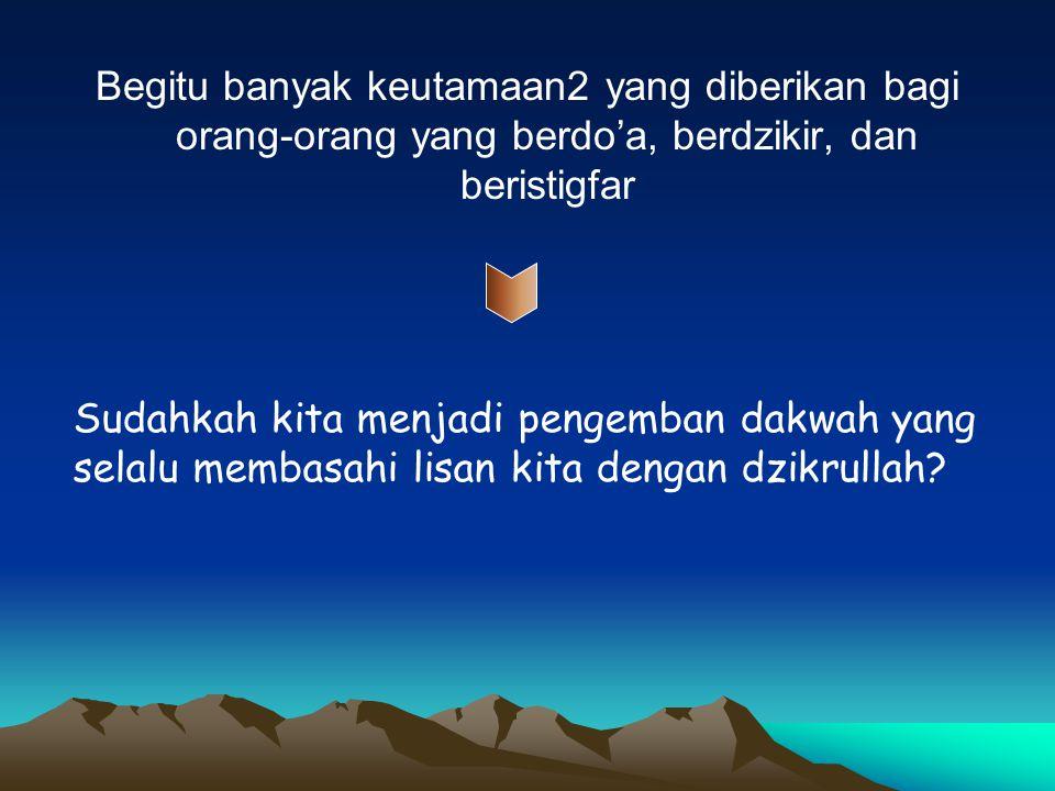 Berbahagialah bagi orang yang di dalam catatan amalnya mereka menemukan istigfar yang banyak Wahai hambaKu.