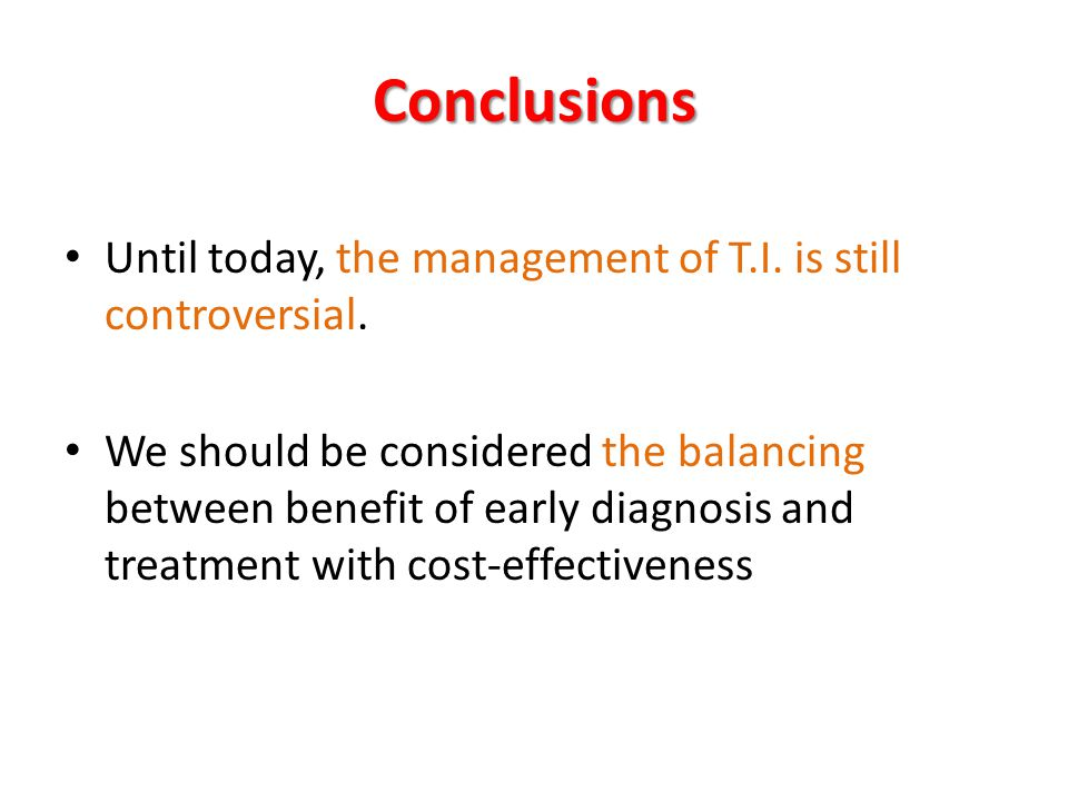 Conclusions Until today, the management of T.I. is still controversial. We should be considered the balancing between benefit of early diagnosis and t
