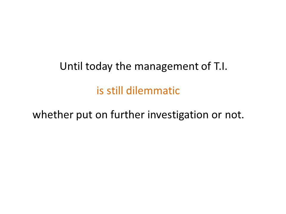 Until today the management of T.I. is still dilemmatic whether put on further investigation or not.