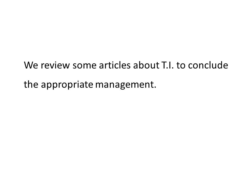 We review some articles about T.I. to conclude the appropriate management.