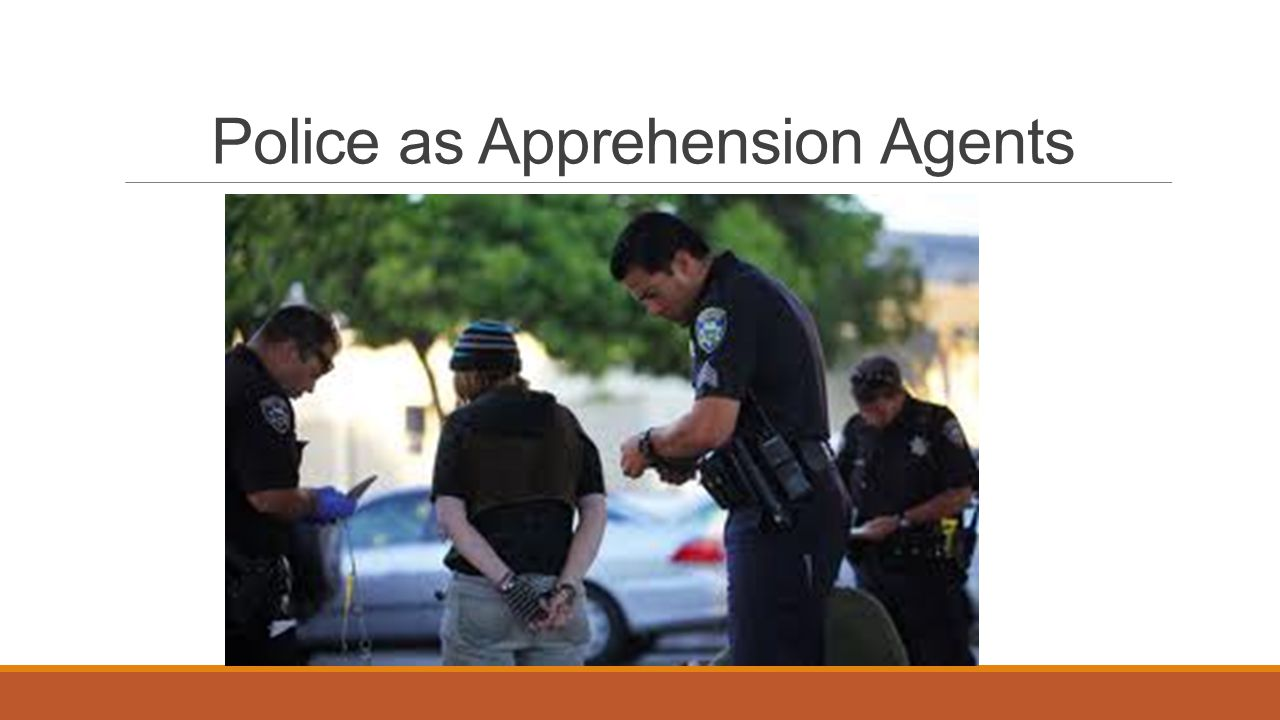 Police as Apprehension Agents