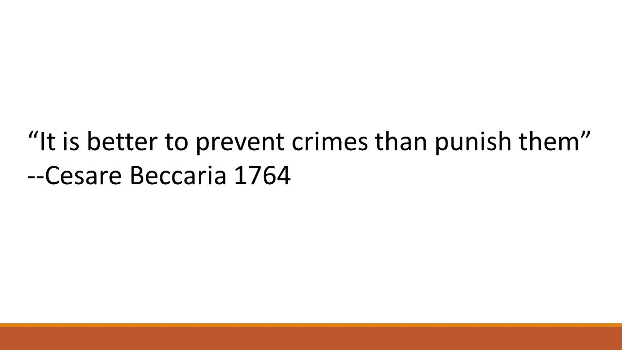 Crime Prevention and Imprisonment: Four Important Conclusions 1.American style incapacitation is an inefficient (and unjust) method of crime control 2.There is no evidence of a specific deterrent effect 3.The Incremental deterrent effect of long sentences is small 4.The certainty of apprehension, not the severity of the ensuing consequences, is the most effective deterrent