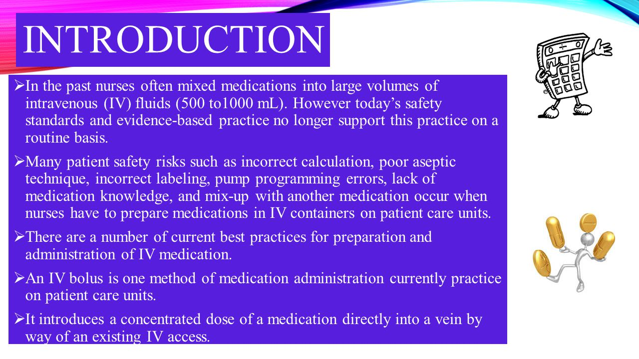 INTRODUCTION  In the past nurses often mixed medications into large volumes of intravenous (IV) fluids (500 to1000 mL). However today's safety standa