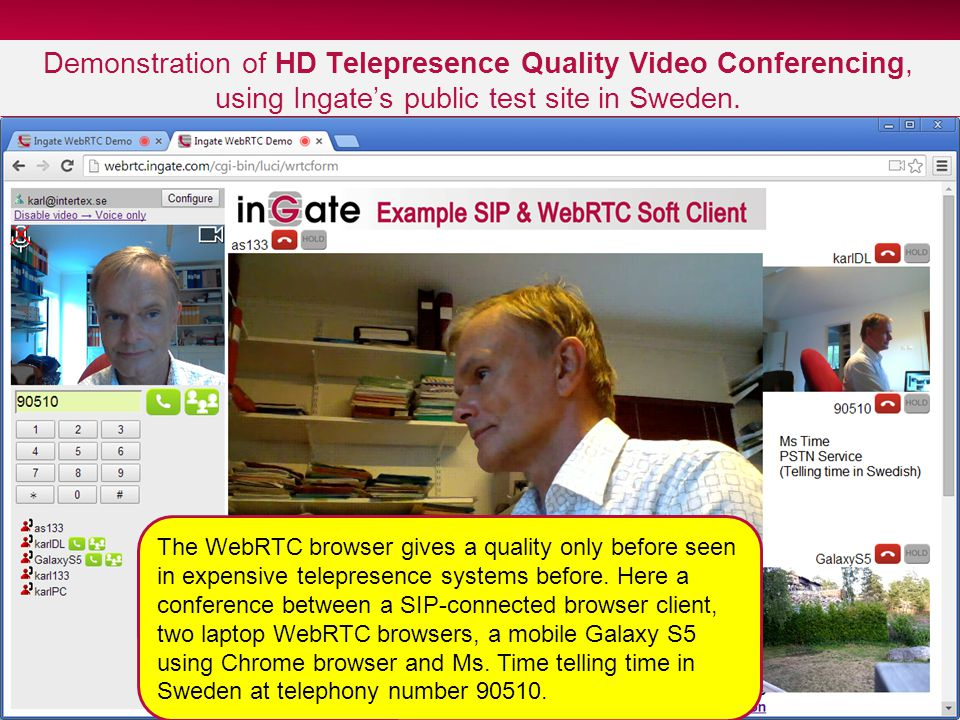 16 Demonstration of HD Telepresence Quality Video Conferencing, using Ingate's public test site in Sweden.