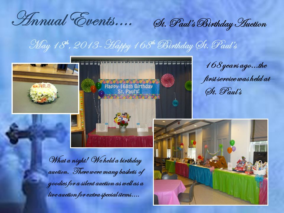 Annual Events…. St. Paul's Birthday Auction May 18 th, 2013- Happy 168 th Birthday St.