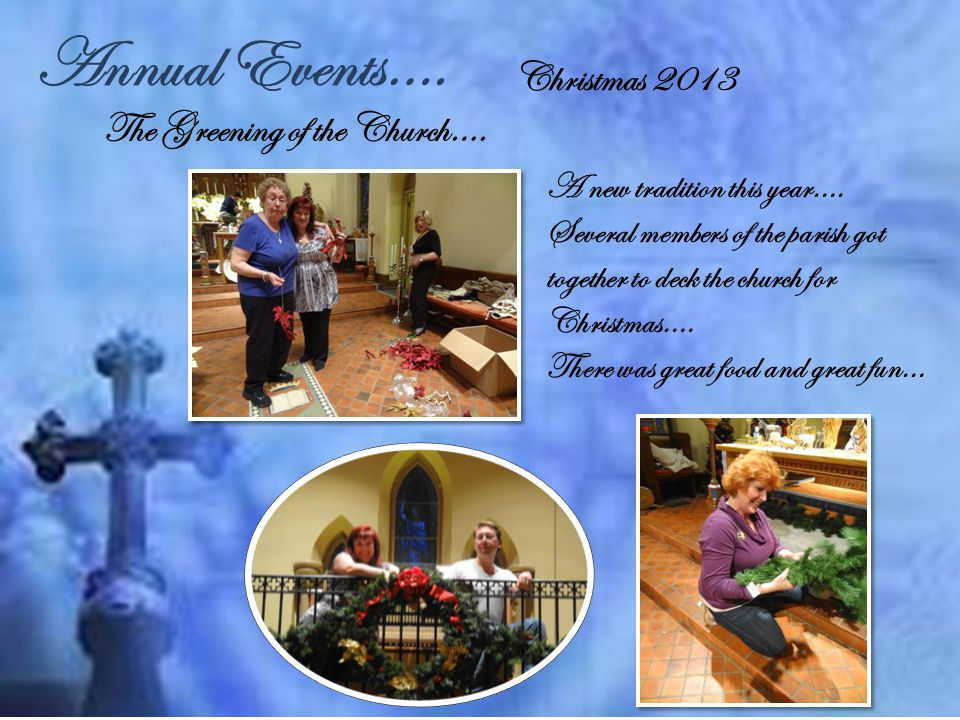 Annual Events…. Christmas 2013 The Greening of the Church….