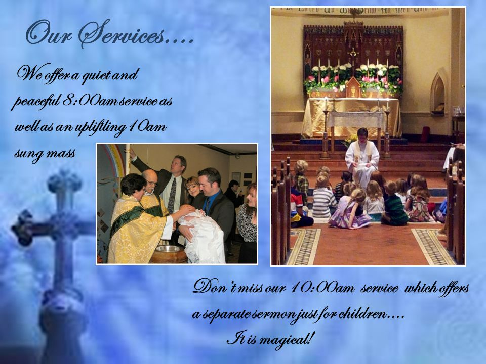Our Services…. Don't miss our 10:00am service which offers a separate sermon just for children….