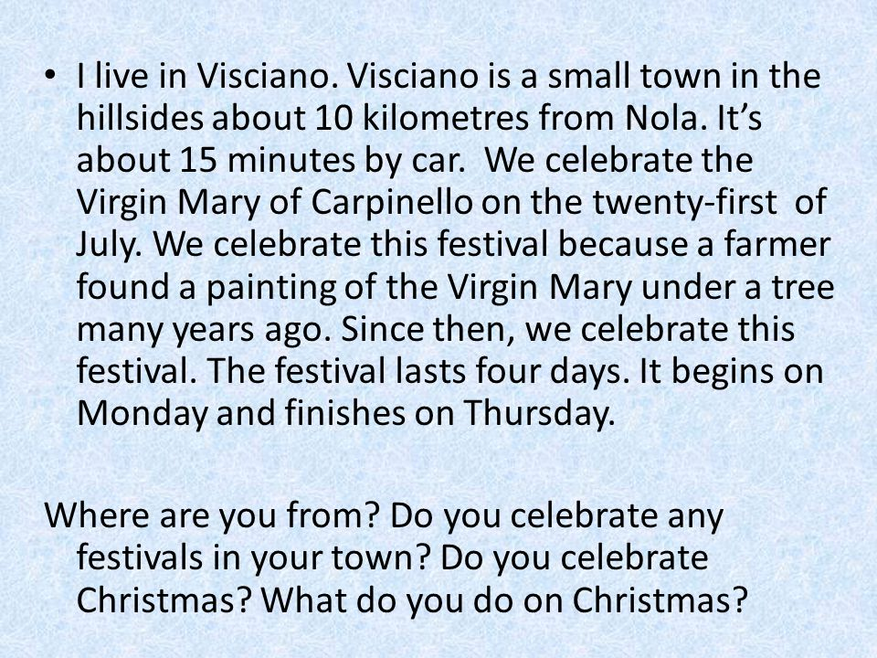 I live in Visciano. Visciano is a small town in the hillsides about 10 kilometres from Nola.