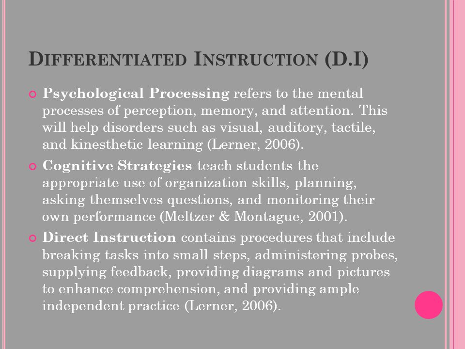 D IFFERENTIATED I NSTRUCTION (D.I) Psychological Processing refers to the mental processes of perception, memory, and attention.