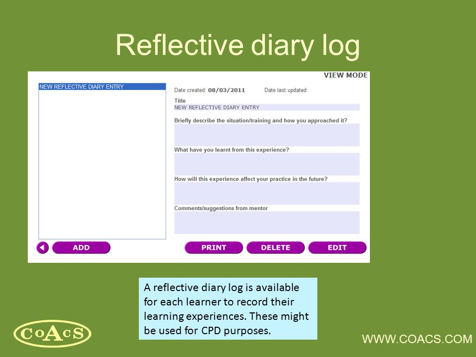 WWW.COACS.COM Reflective diary log A reflective diary log is available for each learner to record their learning experiences. These might be used for