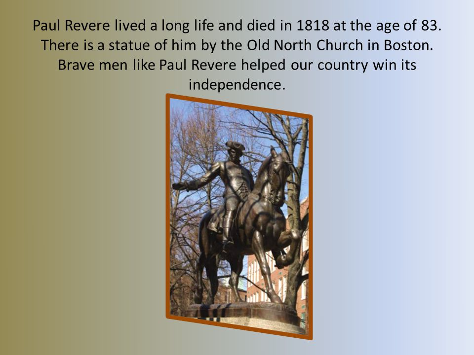Paul Revere lived a long life and died in 1818 at the age of 83.