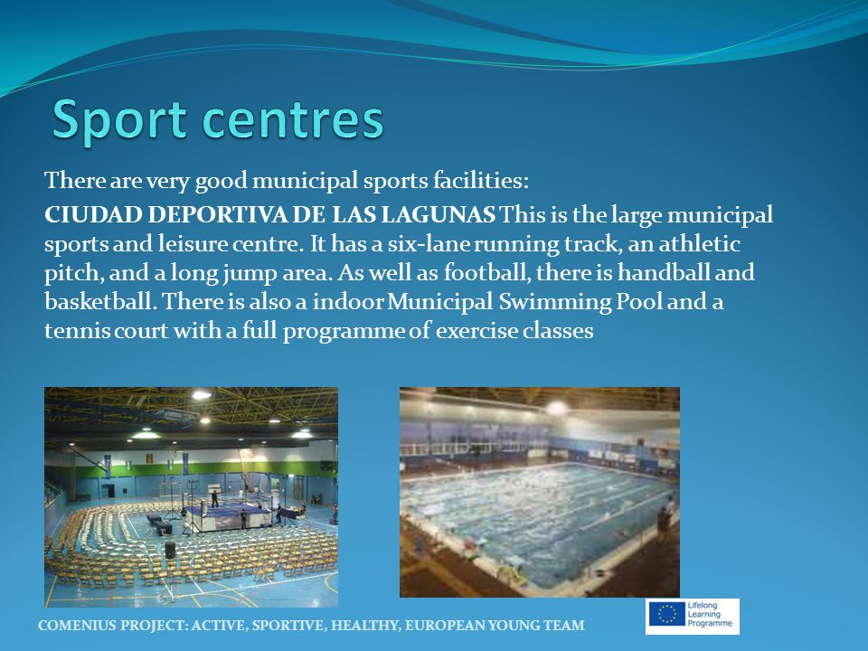 There are very good municipal sports facilities: CIUDAD DEPORTIVA DE LAS LAGUNAS This is the large municipal sports and leisure centre.