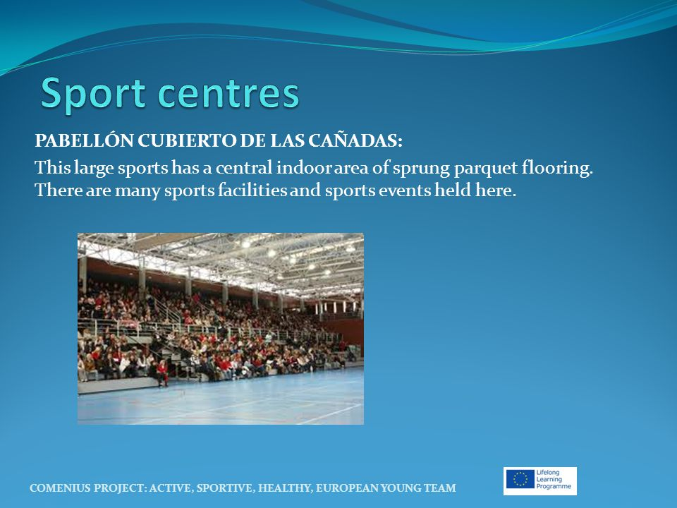 PABELLÓN CUBIERTO DE LAS CAÑADAS: This large sports has a central indoor area of sprung parquet flooring. There are many sports facilities and sports