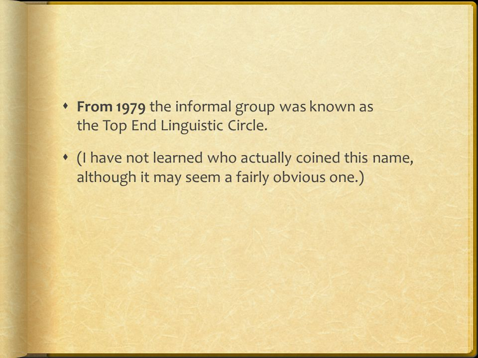  From 1979 the informal group was known as the Top End Linguistic Circle.