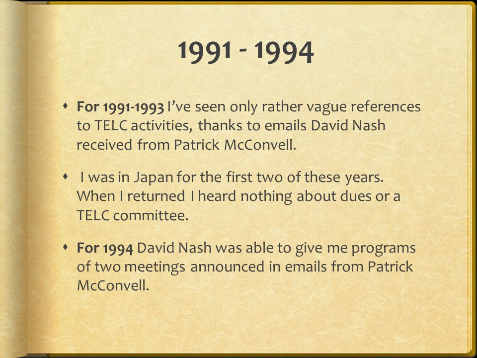 1991 - 1994  For 1991-1993 I've seen only rather vague references to TELC activities, thanks to emails David Nash received from Patrick McConvell.