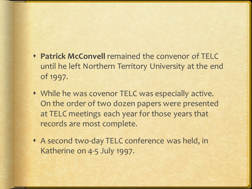  Patrick McConvell remained the convenor of TELC until he left Northern Territory University at the end of 1997.
