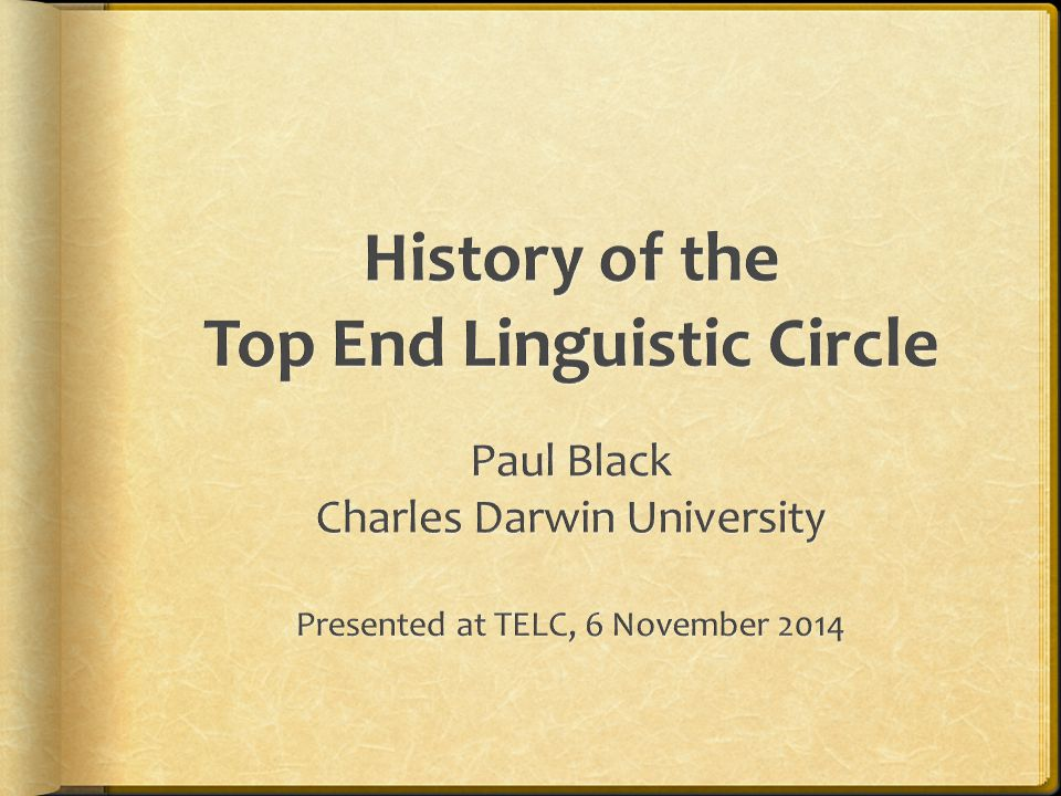 Top End Linguistic Circle  An informal association, without dues, official membership, or elected officers, that has been meeting at least once or twice a year since 1979.
