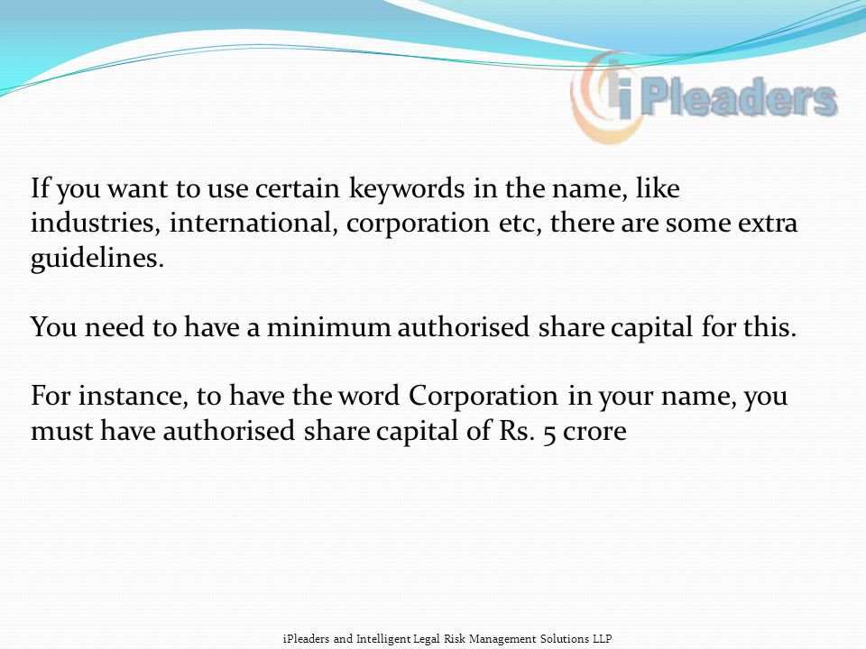 If you want to use certain keywords in the name, like industries, international, corporation etc, there are some extra guidelines.