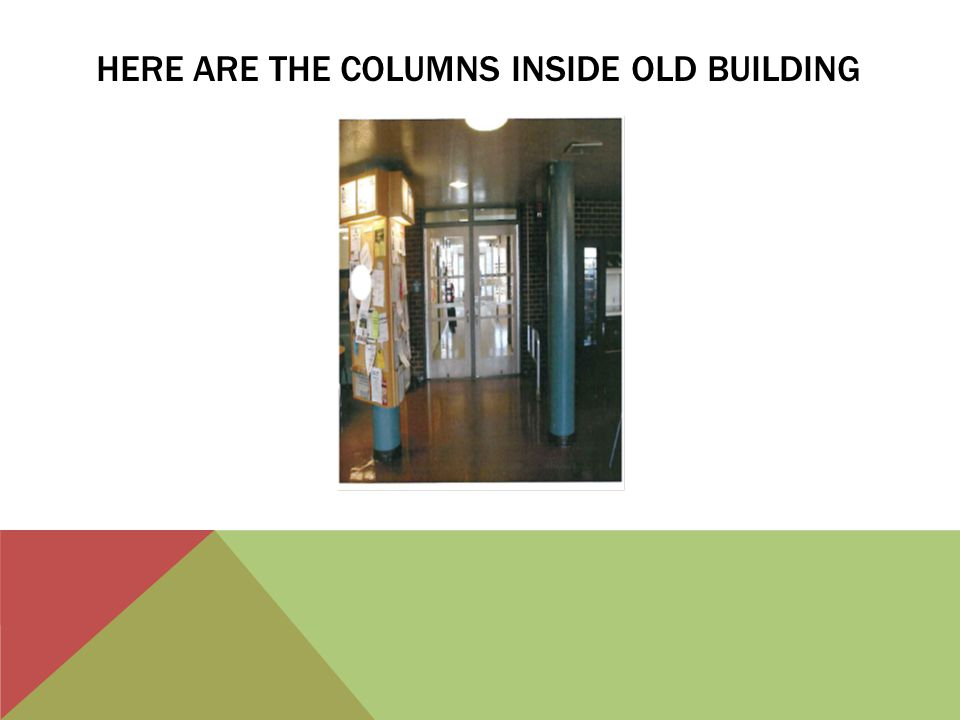 HERE ARE THE COLUMNS INSIDE OLD BUILDING