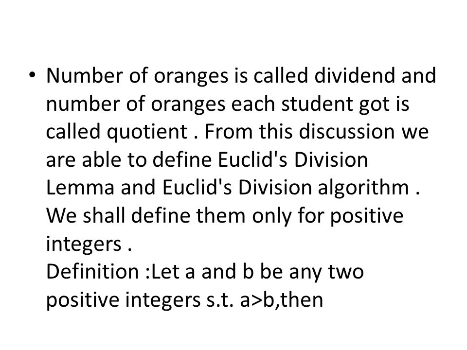 Number of oranges is called dividend and number of oranges each student got is called quotient. From this discussion we are able to define Euclid's Di