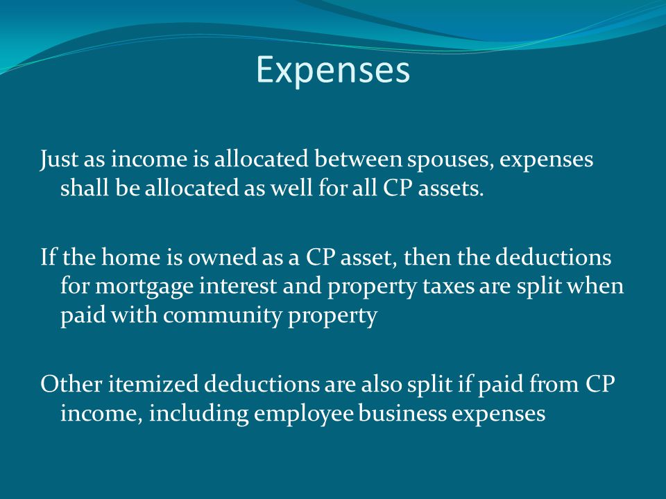Expenses Just as income is allocated between spouses, expenses shall be allocated as well for all CP assets.