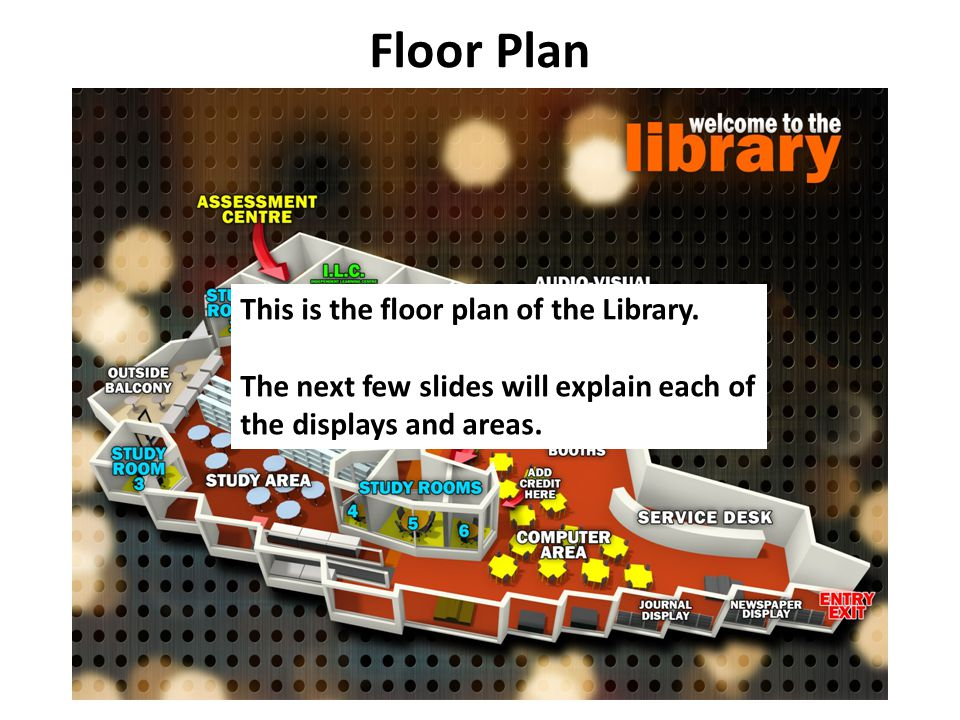This is the floor plan of the Library.