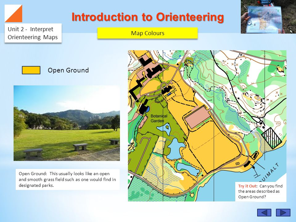 Introduction to Orienteering Unit 2 - Interpret Orienteering Maps Open Ground: This usually looks like an open and smooth grass field such as one would find in designated parks.