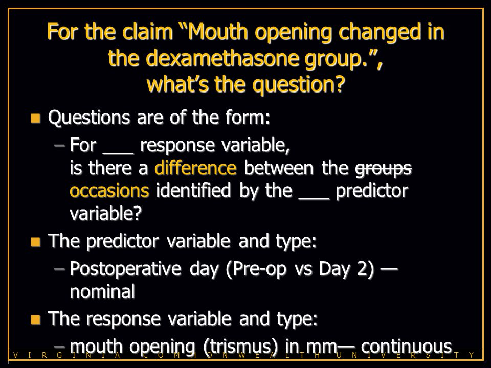 V I R G I N I A C O M M O N W E A L T H U N I V E R S I T Y For the claim Mouth opening changed in the dexamethasone group. , what's the question.